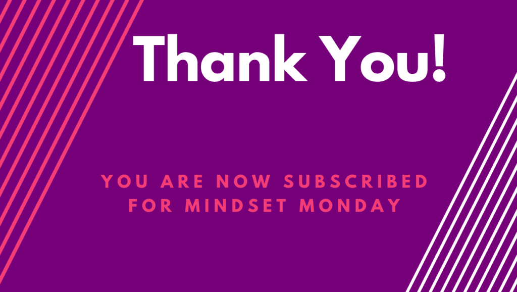 Thank You - You ARe Now Subscribed to Mindset Monday